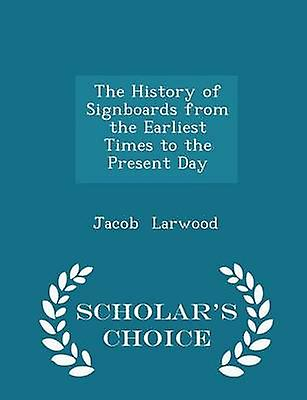 The History of Signboards from the Earliest Times to the Present Day  Scholars Choice Edition by Larwood & Jacob
