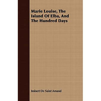 Marie Louise The Island Of Elba And The Hundred Days by De Saint Amand & Imbert