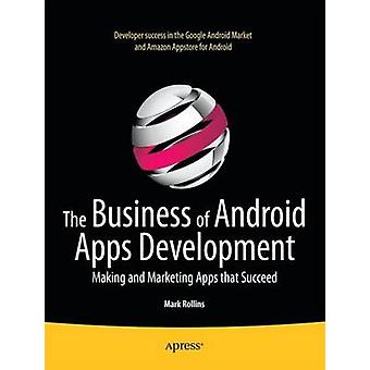 The Business of Android Apps Development Making and Marketing Apps That Succeed by Rollins & Mark