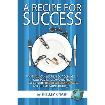 A Recipe for Success What You Can Learn about Coping in a FoodBombarded World from People with PraderWilli Syndrome an Extreme Eating Di by Kinash & Shelley