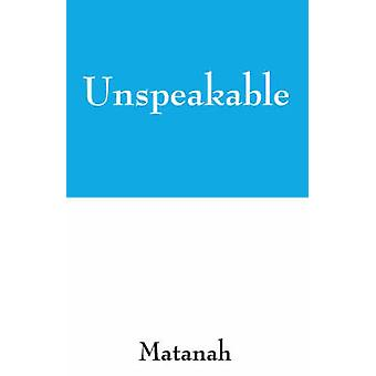 Unspeakable by Matanah