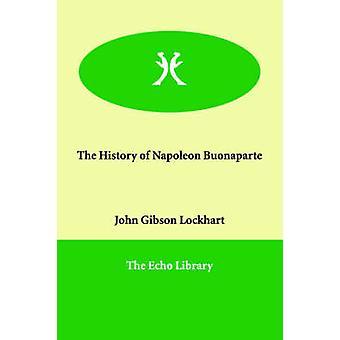 Die Geschichte von Napoleon Buonaparte von Lockhart & John Gibson