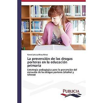 La prevencin de las drogas porteras en la educacin primaria by Prez Prez Yanet Leticia