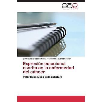 Expresión Emocional Escrita En La Enfermedad del cáncer por Perez Gina Cynthia Cecilia