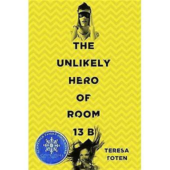 The Unlikely Hero of Room 13B by Teresa Toten - 9780553507867 Book