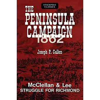 The Peninsula Campaign 1862 - McClellan and Lee Struggle for Richmond