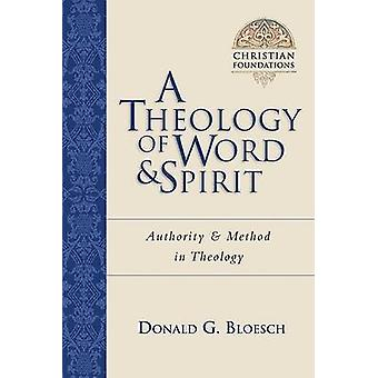 A Theology of Word & Spirit  - Authority & Method in Theology by Donal
