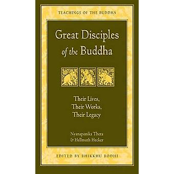 Great Disciples of the Buddha - Their Lives Their Works Their Legacy b