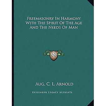 Freemasonry in Harmony with the Spirit of the Age and the Needs of Ma