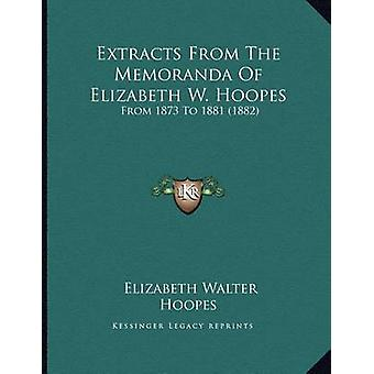 Extracts from the Memoranda of Elizabeth W. Hoopes - From 1873 to 1881