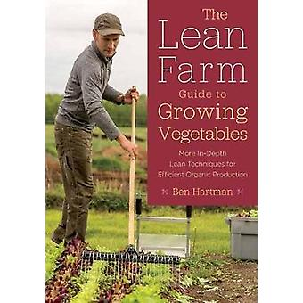 The Lean Farm Guide to Growing Vegetables - More In-Depth Lean Techniq