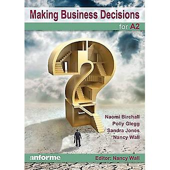Making Business Decisions for A2 by Naomi Birchall - Polly Glegg - Sa