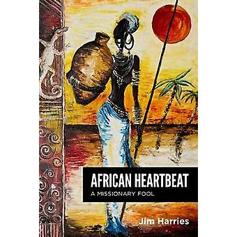 African Heartbeat - And a Vulnerable Fool by Jim Harries - 97819121205