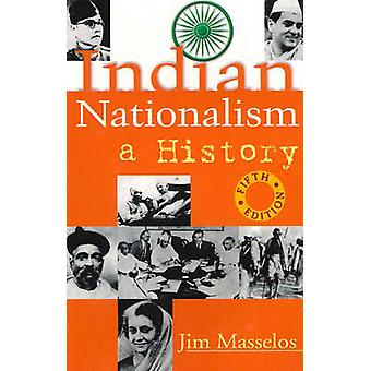 Indian Nationalism - A History (5th Revised edition) by Jim Masselos -