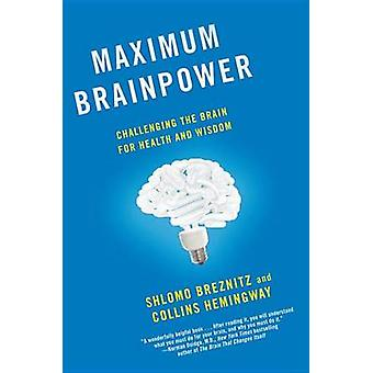 Maximum Brainpower - Challenging the Brain for Health and Wisdom by Sh