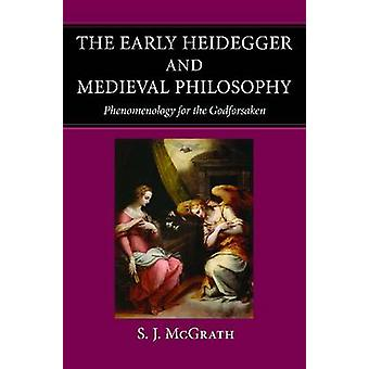 The Early Heidegger and Medieval Philosophy - Phenomenology for the Go