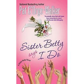 Sister Betty Says I Do by Pat G'Orge-Walker - 9780758289865 Book