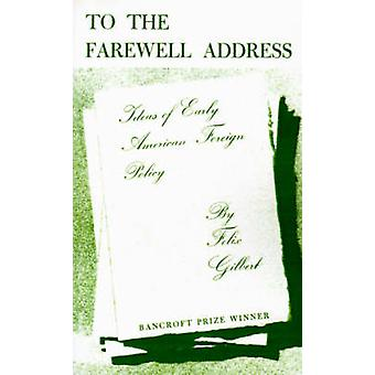 To the Farewell Address - Ideas of Early American Foreign Policy by Fe