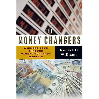 The Money Changers: A Guided Tour Through Global Currency Markets