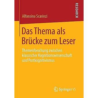 Das Thema als Brcke zum Leser  Themenforschung zwischen klassischer Kognitionswissenschaft und Postkognitivismus by Scarinzi & Alfonsina