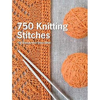 750 Knitting Stitches - The Ultimate Knit Stitch Bible by Erika Knight