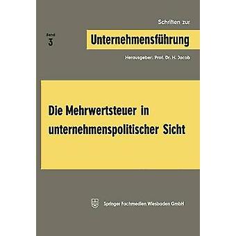 Die Mehrwertsteuer in Unternehmenspolitischer Sicht by Jacob & Herbert