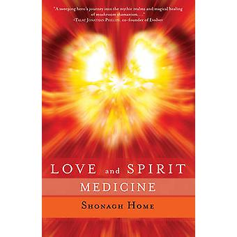 Love and Spirit Medicine by Shonagh Home - 9781618520494 Book
