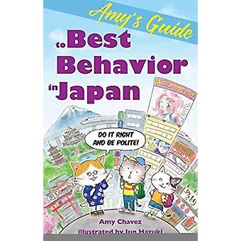 Amys Guide to Best Behavior in Japan by Amy Chavez