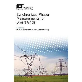 Synchronized Phasor Measurements for Smart Grids by Edited by D K Mohanta & Edited by M Jaya Bharata Reddy