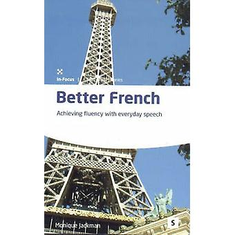 Better French  Achieving Fluency with Everyday Speech by Monique Jackman