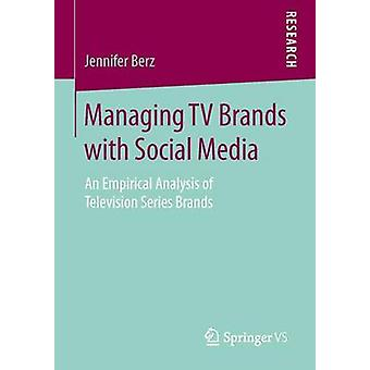 Managing TV Brands with Social Media  An Empirical Analysis of Television Series Brands by Berz & Jennifer