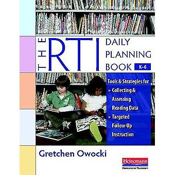 The Rti Daily Planning Book - K-6 - Tools and Strategies for Collectin