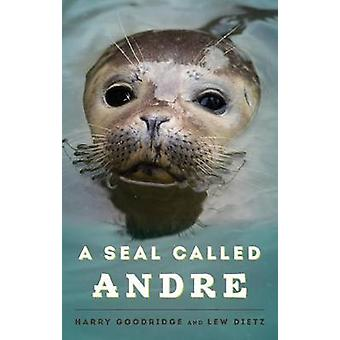 A Seal Called Andre by Goodridge & Harry