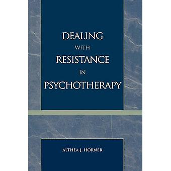 Dealing with Resistance in Psychotherapy by Althea J. Horner