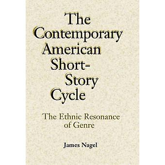 Contemporary American ShortStory Cycle The Ethnic Resonance of Genre by Nagel & James