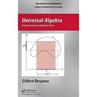 Universal Algebra  Fundamentals and Selected Topics by Bergman & Clifford