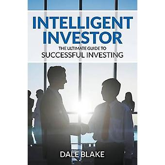 Intelligent Investor The Ultimate Guide to Successful Investing by Blake & Dale