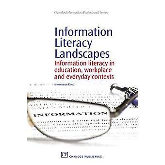 Information Literacy Landscapes Information Literacy in Education Workplace and Everyday Contexts by Lloyd & Annemaree