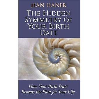 The Hidden Symmetry of Your Birth Date by Haner & Jean