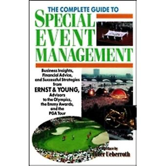 The Complete Guide to Special Event Management Business Insights Financial Advice and Successful Strategies from Ernst  Young Advisors to the Oly by Ernst & Young LLP
