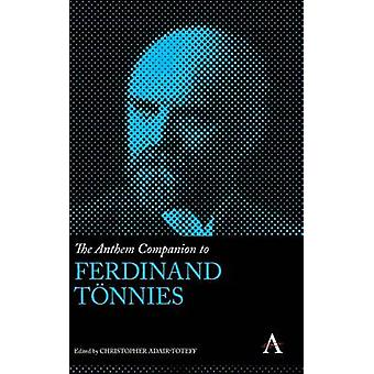The Anthem Companion to Ferdinand Tonnies by AdairToteff & Christopher
