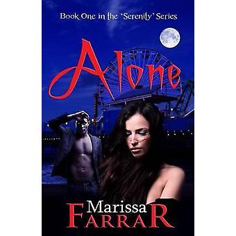 Alone Book One in the Serenity Series by Farrar & Marissa