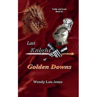 Last Knight of Golden Downs by Jones & Wendy Lou