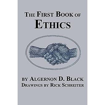 The First Book of Ethics by Black & Algernon D.