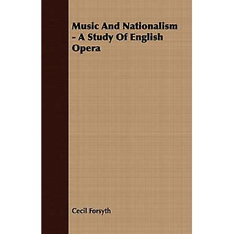 Music And Nationalism  A Study Of English Opera by Forsyth & Cecil