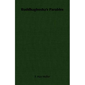 Buddhaghoshas Parables by Muller & F. Max