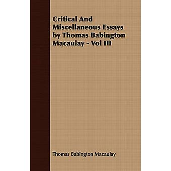 Critical And Miscellaneous Essays by Thomas Babington Macaulay  Vol III by Macaulay & Thomas Babington