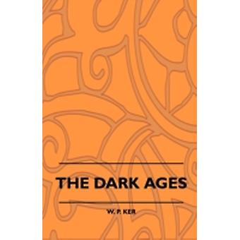 The Dark Ages by Ker & W. P.