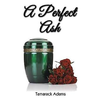 A Perfect Ash Eighty years of searching for the truth and other futile pursuits by Adams & Tamarack