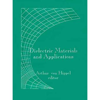 Dielectric Materials and Applications by Von Hippel & Arthur R.